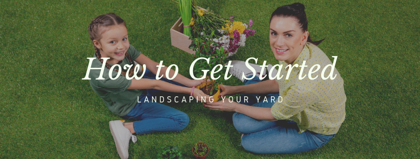 How to Get Started Landscaping